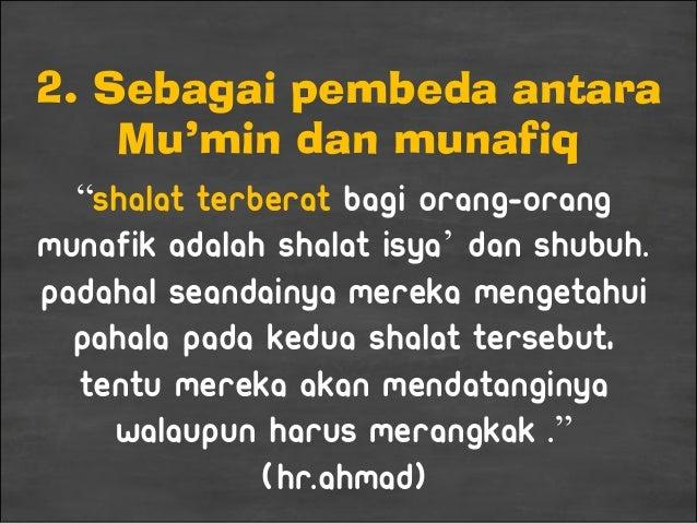 """2. Sebagai pembeda antara Mu'min dan munafiq """"Shalat terberat bagi orang-orang munafik adalah shalat Isya' dan Shubuh. Pad..."""