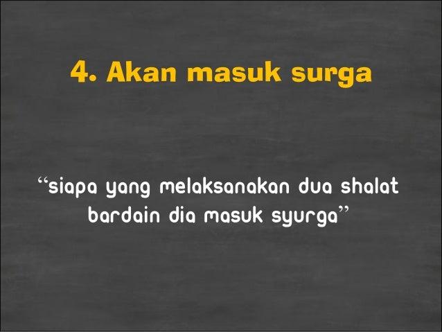 """4. Akan masuk surga """"Siapa yang melaksanakan dua shalat bardain dia masuk syurga"""""""