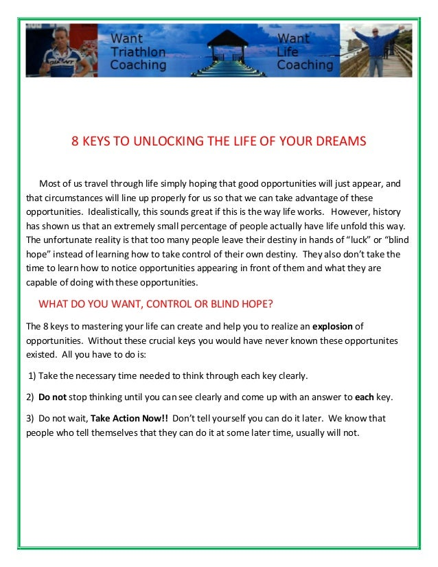 8 KEYS TO UNLOCKING THE LIFE OF YOUR DREAMS Most of us travel through life simply hoping that good opportunities will just...