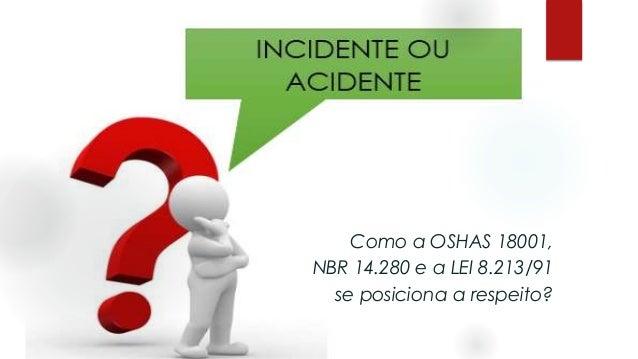 Como a OSHAS 18001, NBR 14.280 e a LEI 8.213/91 se posiciona a respeito?