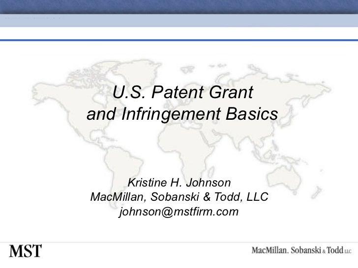 U.S. Patent Grant and Infringement Basics Kristine H. Johnson MacMillan, Sobanski & Todd, LLC [email_address]