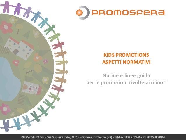 PROMOSFERA SRL - Via G. Giusti 65/A, 21019 – Somma Lombardo (VA) - Tel-Fax 0331 252144 - P.I. 02250050024 KIDS PROMOTIONS ...