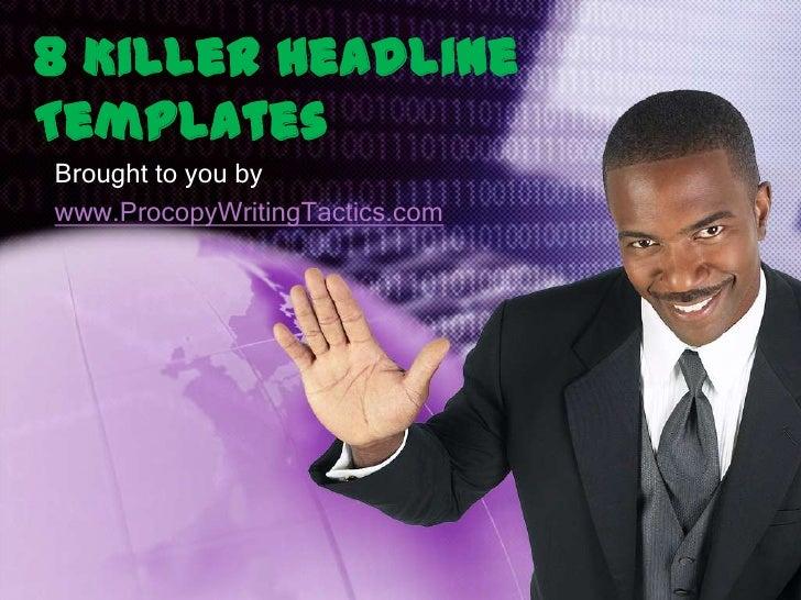 8 Killer Headline Templates<br />Brought to you by <br />www.ProcopyWritingTactics.com<br />