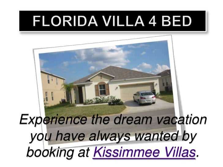 Florida Villa 4 Bed<br />Experience the dream vacation you have always wanted by booking at Kissimmee Villas.<br />