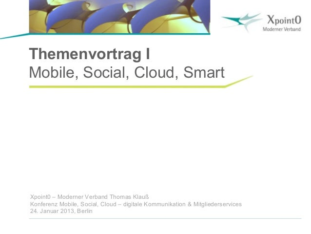 Themenvortrag IMobile, Social, Cloud, SmartXpoint0 – Moderner Verband Thomas KlaußKonferenz Mobile, Social, Cloud – digita...