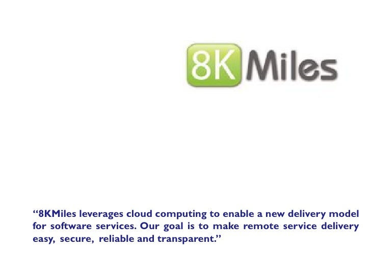 """8KMiles leverages cloud computing to enable a new delivery model for software services. Our goal is to make remote servic..."