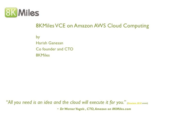 8KMiles VCE on Amazon AWS Cloud Computing                   by                   Harish Ganesan                   Co found...