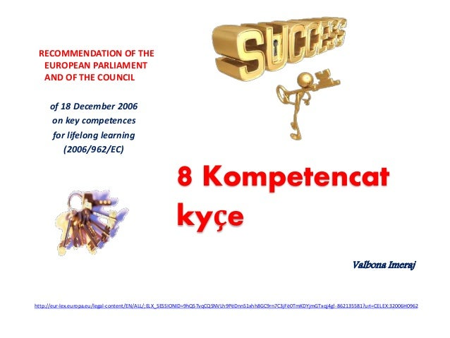 8 Kompetencat kyçe Valbona Imeraj RECOMMENDATION OF THE EUROPEAN PARLIAMENT AND OF THE COUNCIL of 18 December 2006 on key ...