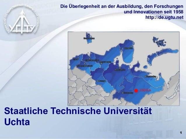1 Staatliche Technische Universität Uchta Die Überlegenheit an der Ausbildung, den Forschungen und Innovationen seit 1958 ...