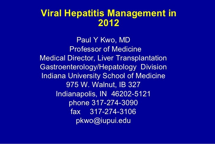 Viral Hepatitis Management in              2012            Paul Y Kwo, MD         Professor of MedicineMedical Director, L...