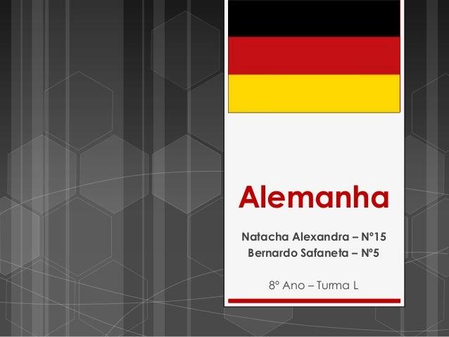 AlemanhaNatacha Alexandra – Nº15 Bernardo Safaneta – Nº5    8º Ano – Turma L
