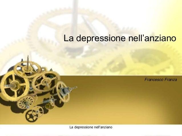 La depressione nell'anziano Francesco Franza La depressione nell'anziano
