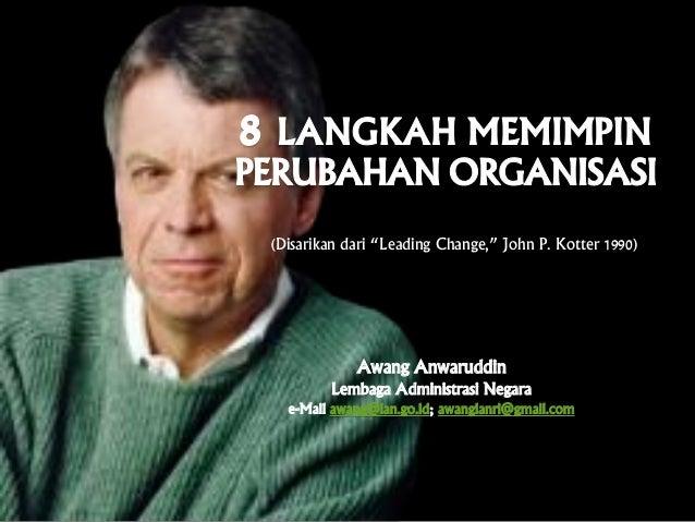 "(Disarikan dari ""Leading Change,"" John P. Kotter 1990) Awang Anwaruddin Lembaga Administrasi Negara e-Mail awang@lan.go.id..."