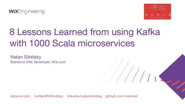 natansil.com twitter@NSilnitsky linkedin/natansilnitsky github.com/natansil 8 Lessons Learned from using Kafka with 1000 S...