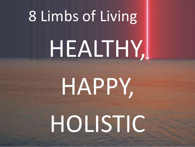 8 Limbs of LivingHEALTHY,HAPPY,HOLISTIC