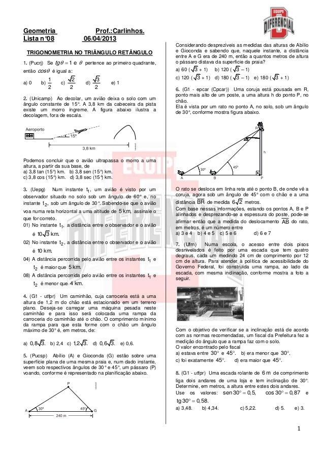 1Geometria Prof.:Carlinhos.Lista n°08 06/04/2013TRIGONOMETRIA NO TRIÂNGULO RETÂNGULO1. (Pucrj) Se 1 etgθ θ pertence ao pr...