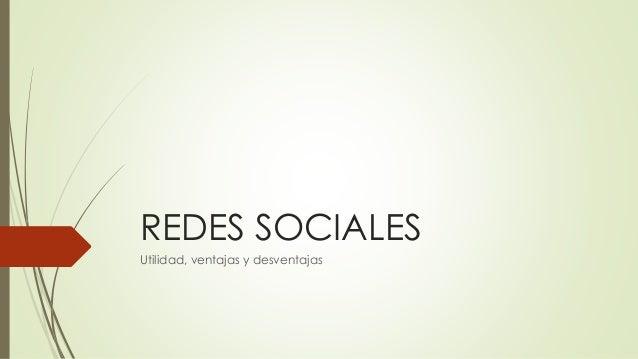 REDES SOCIALES Utilidad, ventajas y desventajas