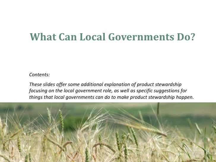 What Can Local Governments Do?   Contents: These slides offer some additional explanation of product stewardship focusing ...