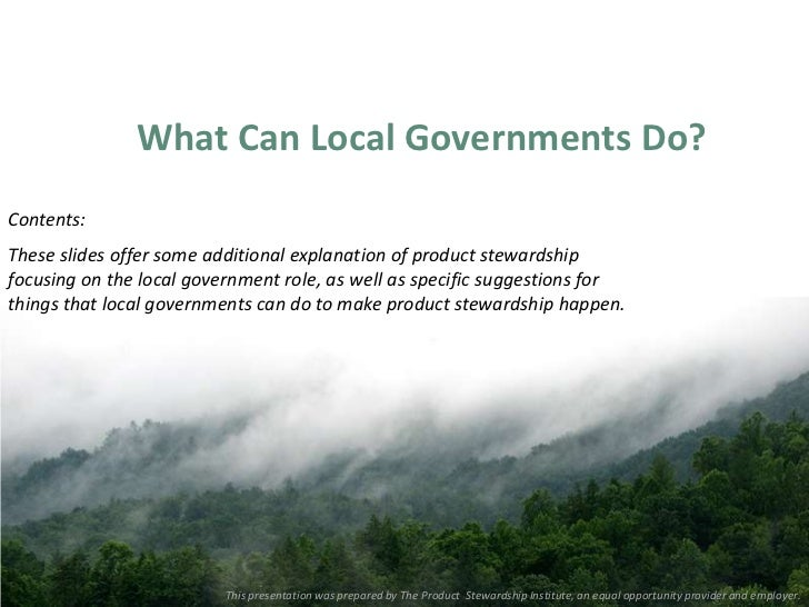What Can Local Governments Do?Contents:These slides offer some additional explanation of product stewardshipfocusing on th...