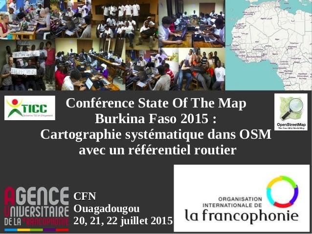 CFNCFN OuagadougouOuagadougou 20, 21, 22 juillet 201520, 21, 22 juillet 2015 Conférence State Of The MapConférence State O...
