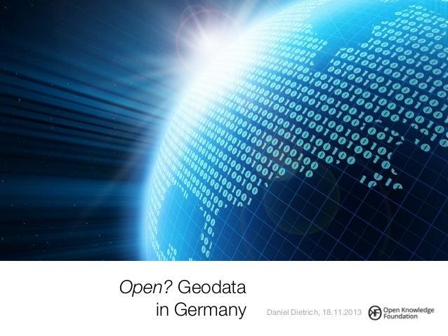 Open? Geodata in Germany Daniel Dietrich, 18.11.2013