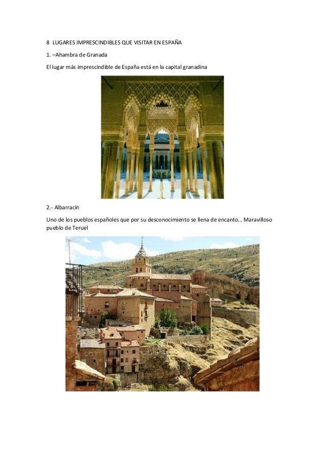8 LUGARES IMPRESCINDIBLES QUE VISITAR EN ESPAÑA 1. –Ahambra de Granada El lugar más imprescindible de España está en la ca...