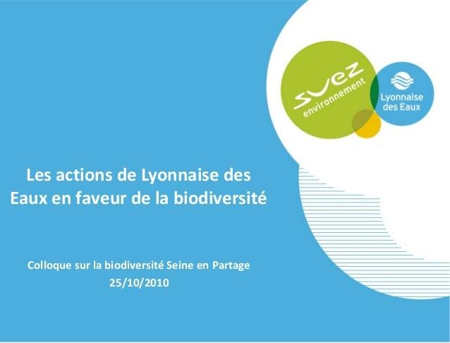 Les actions de Lyonnaise des Eaux en faveur de la biodiversité Colloque sur la biodiversité Seine en Partage 25/10/2010