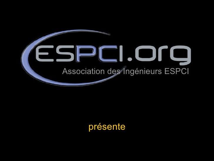 présente Association des Ingénieurs ESPCI