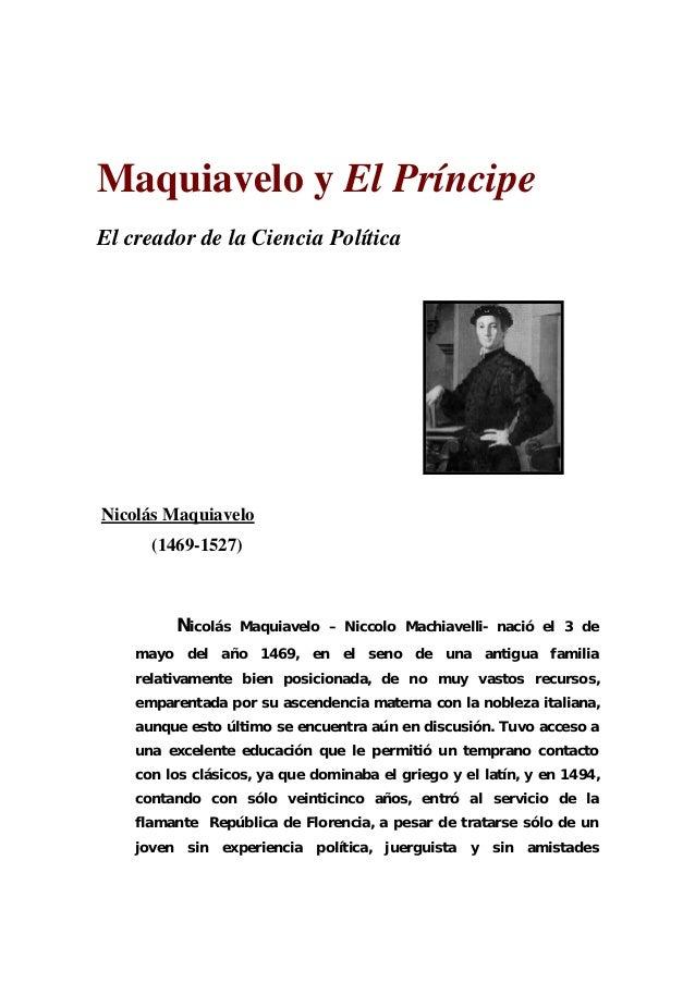 Maquiavelo y El Príncipe El creador de la Ciencia Política Nicolás Maquiavelo (1469-1527) Nicolás Maquiavelo – Niccolo Mac...