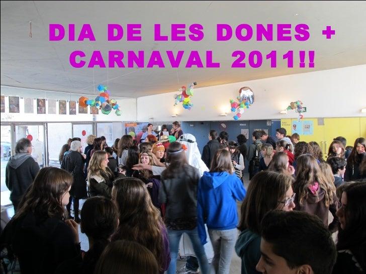 DIA DE LES DONES + CARNAVAL 2011!!