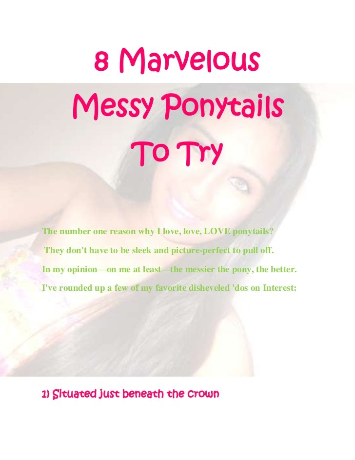8 Marvelous       Messy Ponytails                      To TryThe number one reason why I love, love, LOVE ponytails?They d...