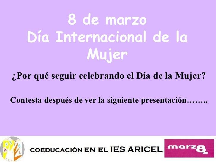 8 de marzo    Día Internacional de la            Mujer¿Por qué seguir celebrando el Día de la Mujer?Contesta después de ve...