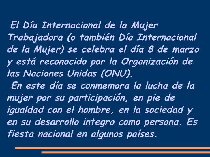 El Día Internacional de la Mujer Trabajadora (o también Día Internacional de la Mujer) se celebra el día 8 de marzo y está...