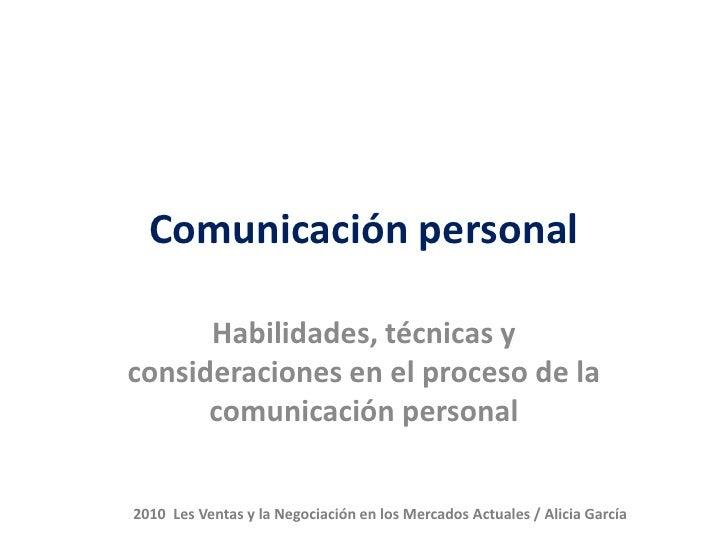 Comunicación personal        Habilidades, técnicas y consideraciones en el proceso de la       comunicación personal   201...