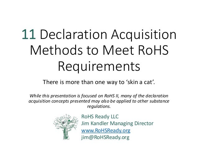 11 Declaration Acquisition Methods to Meet RoHS Requirements  There is more than one way to 'skin a cat'.  While this pres...