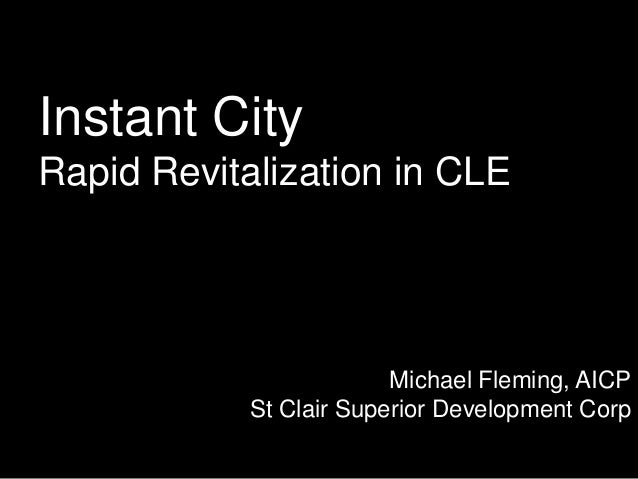 Instant CityRapid Revitalization in CLEMichael Fleming, AICPSt Clair Superior Development Corp