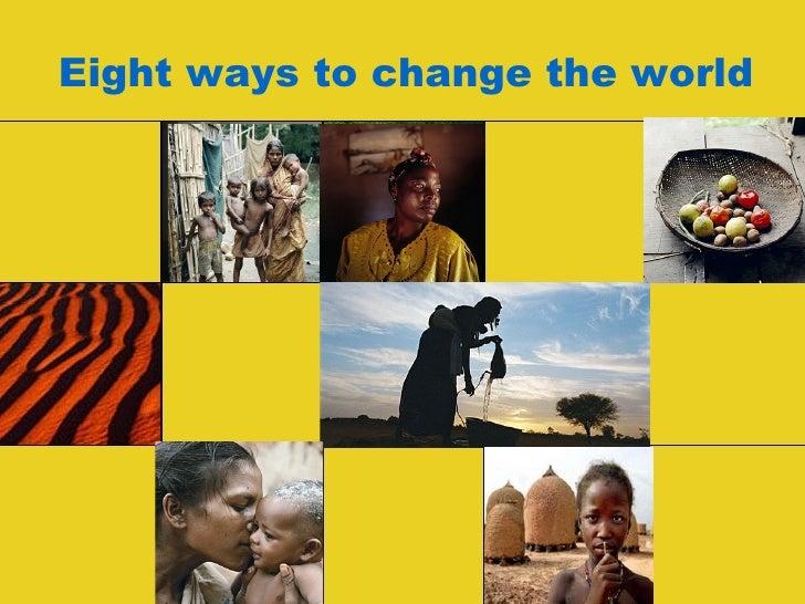 Eight ways to change the world