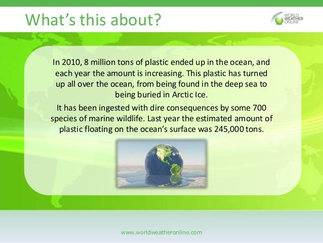 8 million tons of plastic dumped into the ocean each year Slide 2