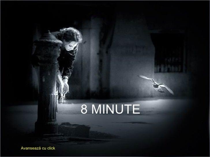 8 MINUTE Avansează cu click