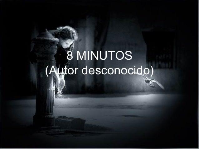 8 MINUTOS(Autor desconocido)