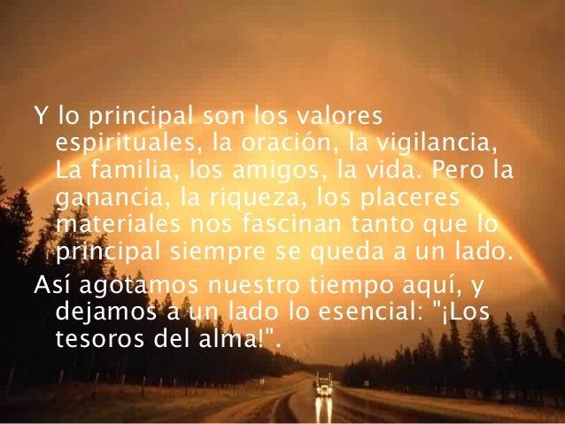 Y lo principal son los valoresespirituales, la oración, la vigilancia,La familia, los amigos, la vida. Pero laganancia, la...