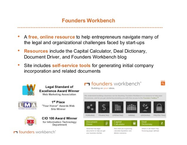 Founders Workbench  •  A free, online resource to help entrepreneurs navigate many of the legal and organizational challe...