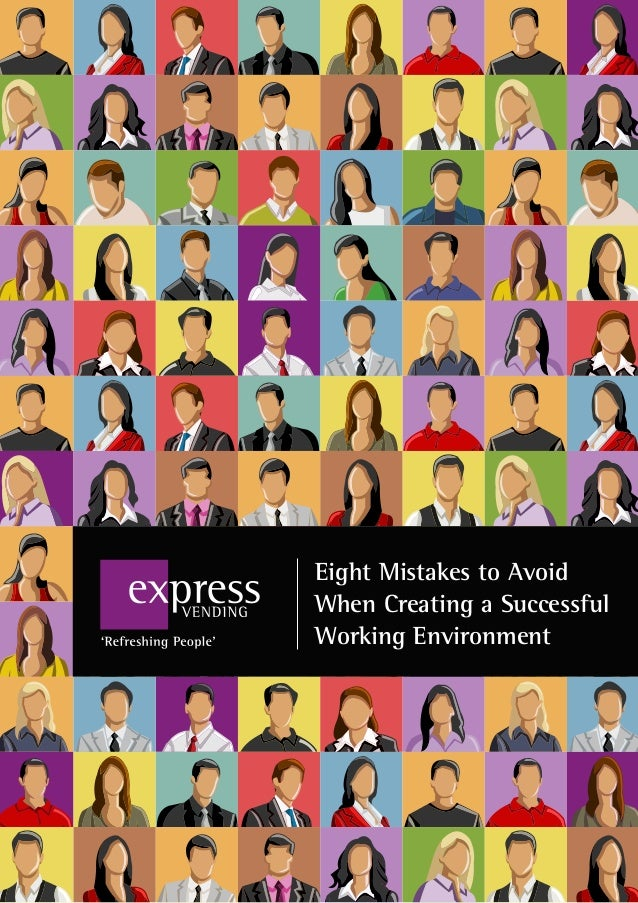 Eight Mistakes to Avoid  When Creating a Successful  Working Environment