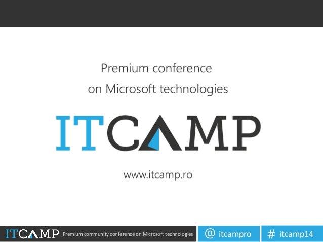 Premium community conference on Microsoft technologies itcampro@ itcamp14#