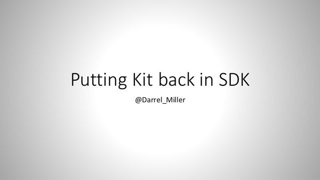 Putting Kit back in SDK @Darrel_Miller
