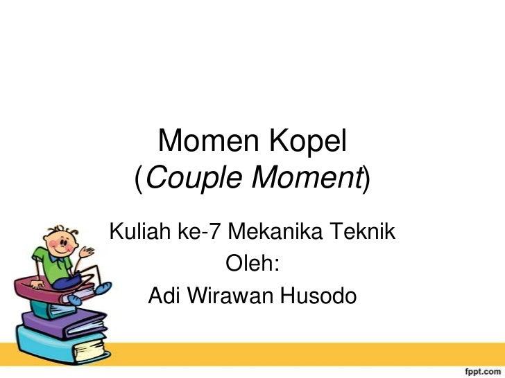Momen Kopel  (Couple Moment)Kuliah ke-7 Mekanika Teknik            Oleh:    Adi Wirawan Husodo