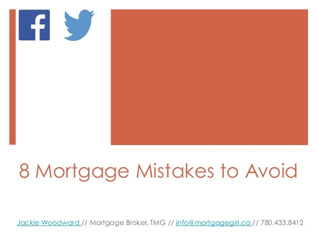 8 Mortgage Mistakes to Avoid Jackie Woodward // Mortgage Broker, TMG // info@mortgagegirl.ca // 780.433.8412