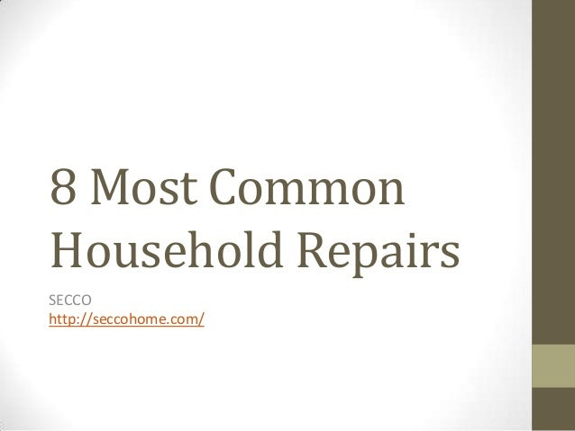 8 Most CommonHousehold RepairsSECCOhttp://seccohome.com/