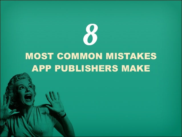 MOST COMMON MISTAKES APP PUBLISHERS MAKE