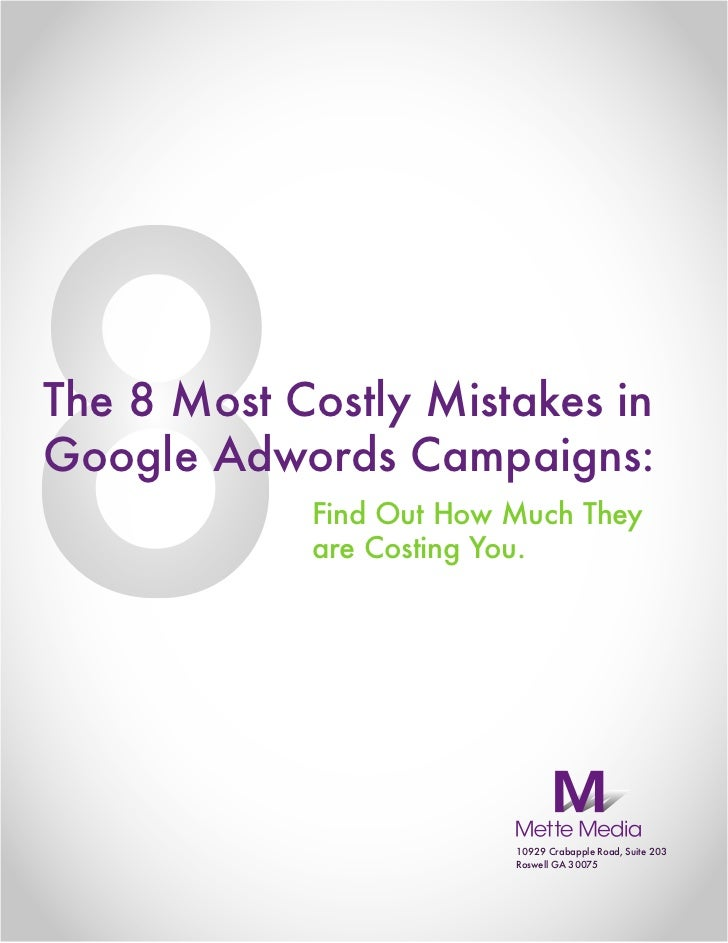 The 8 Most Costly Mistakes inGoogle Adwords Campaigns:            Find Out How Much They            are Costing You.      ...